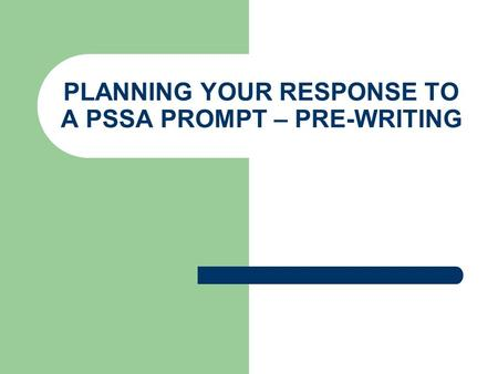 PLANNING YOUR RESPONSE TO A PSSA PROMPT – PRE-WRITING.