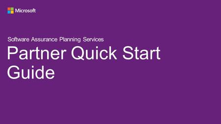 Partner Quick Start Guide Software Assurance Planning Services.