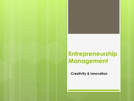 Entrepreneurship Management Creativity & Innovation.