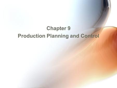 Chapter 9 Production Planning and Control