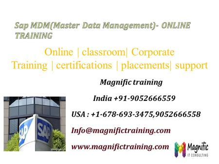 Magnific training India +91-9052666559 USA : +1-678-693-3475,9052666558  Online | classroom| Corporate.