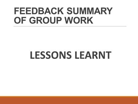 FEEDBACK SUMMARY OF GROUP WORK LESSONS LEARNT. THREE OBJECTIVES Objective 1: Expanded Economic Opportunities Objective 2: Strengthened Institutions and.