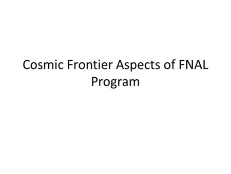Cosmic Frontier Aspects of FNAL Program. The quality and significance of the laboratory's recent scientific and technical accomplishments within each.