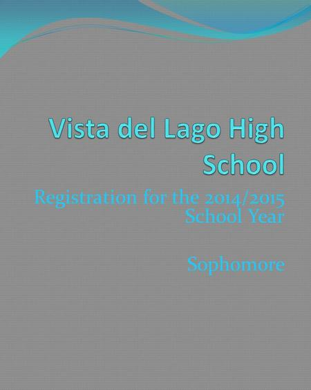 Registration for the 2014/2015 School Year Sophomore.