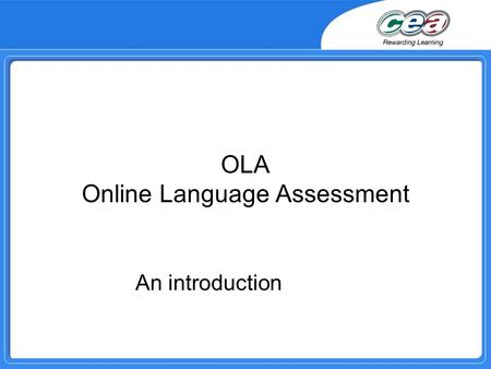OLA Online Language Assessment An introduction. Rationale for change OLA replaces the former GOML scheme Key factors for consideration have been to :