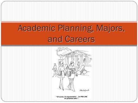 Academic Planning, Majors, and Careers. Selecting Courses Combine your interests with requirements. Talk with your advisor about your interests and general.
