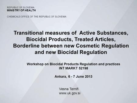 TAIEX, Workshop on BPR and Practices, Ankara 6-7 June 2013 1 REPUBLIC OF SLOVENIA MINISTRY OF HEALTH CHEMICALS OFFICE OF THE REPUBLIC OF SLOVENIA Transitional.