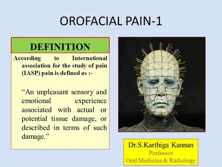 "OROFACIAL PAIN-1 DEFINITION According to International association for the study of pain (IASP) pain is defined as :- ""An unpleasant sensory and emotional."