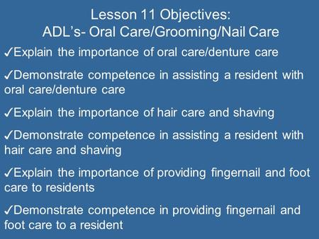 Lesson 11 Objectives: ADL's- Oral Care/Grooming/Nail Care