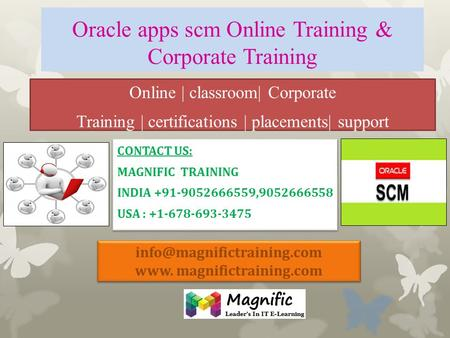 Oracle apps scm Online Training & Corporate Training Online | classroom| Corporate Training | certifications | placements| support CONTACT US: MAGNIFIC.