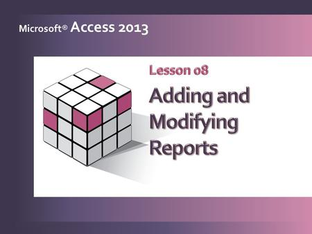 Microsoft® Access 2013. Generate reports quickly 1 Modify controls in layout view 2 Work with report sections 3 Work with controls in a report 4 Use Format.