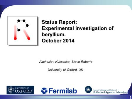 1 Status Report: Experimental investigation of beryllium. October 2014 Viacheslav Kuksenko, Steve Roberts University of Oxford, UK.