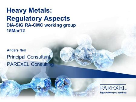 Heavy Metals: Regulatory Aspects DIA-SIG RA-CMC working group 15Mar12 Anders Neil Principal Consultant PAREXEL Consulting.