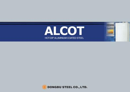 ALCOT ALCOT is a Dongbu Steel brand name for