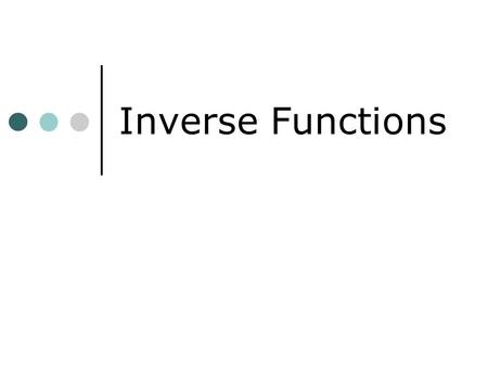 Inverse Functions. DEFINITION Two relations are inverses if and only if when one relation contains (a,b), the other relation contains (b,a).