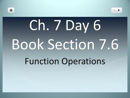 Ch. 7 Day 6 Book Section 7.6 Function Operations.
