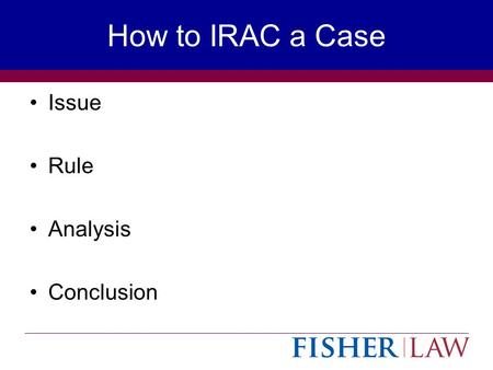 How to IRAC a Case Issue Rule Analysis Conclusion.