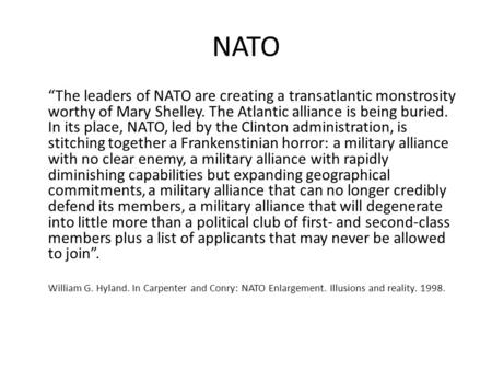 "NATO ""The leaders of NATO are creating a transatlantic monstrosity worthy of Mary Shelley. The Atlantic alliance is being buried. In its place, NATO, led."
