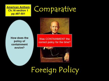 Comparative Foreign Policy Comparative Foreign Policy Was CONTAINMENT the correct policy for the time? How does the policy of containment evolve? American.