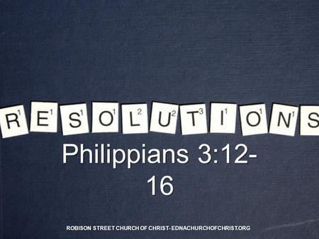 Philippians 3:12- 16 ROBISON STREET CHURCH OF CHRIST- EDNACHURCHOFCHRIST.ORG.