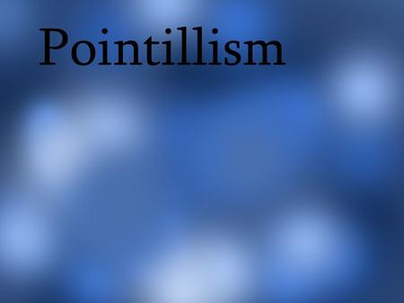 "Pointillism. An ""ism"" is a suffix at the end of many English words. It comes from Greek ""ismos"" and Latin ""ismus"". You have seen it at the end of words."