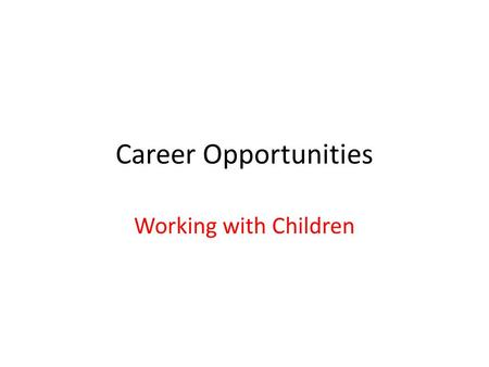 Career Opportunities Working with Children. Education and Care Nanny and Au Pair – in home Directors of Preschools Assistant and Associate (Aides) Teachers.