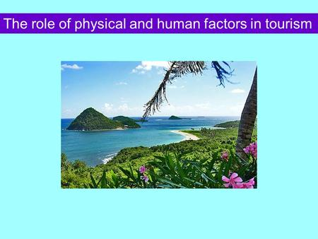 The role of physical and human factors in tourism.