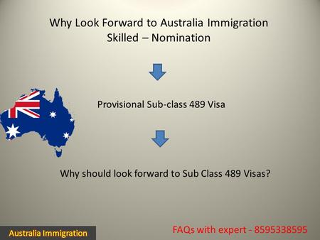Why Look Forward to Australia Immigration Skilled – Nomination FAQs with expert - 8595338595 Why should look forward to Sub Class 489 Visas? Provisional.