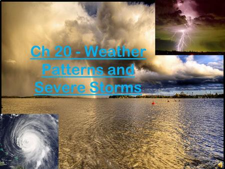 Ch 20 - Weather Patterns and Severe Storms 20.1.
