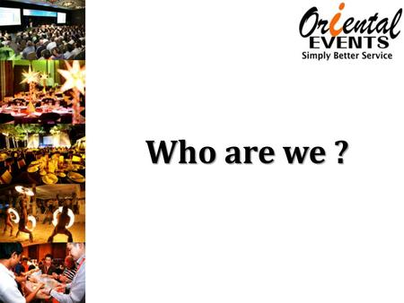 Who are we ?. Oriental Events (Oriental Leisure Co., Ltd.) is a Thailand based Destination Management Company (DMC) / Event Organizer that provides quality.