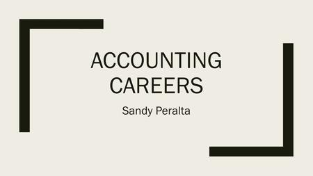 ACCOUNTING CAREERS Sandy Peralta. Salary ■ The median annual salary for an accountant was $65,080 in 2013, or $31.29 per hour. The best-paid 10 percent.