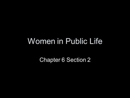 Women in Public Life Chapter 6 Section 2.