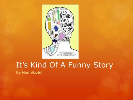 "It's Kind Of A Funny Story By Ned Vizzini. ""Life can't be cured, but it can be managed."""