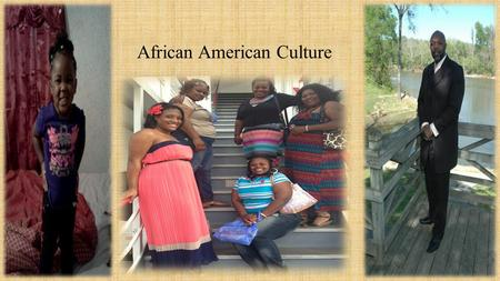 African American Culture. When we hear of African Americans we think of the many names they have been given in society. In the United States History they.
