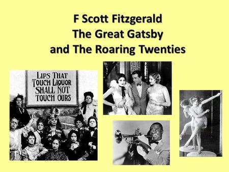 F Scott Fitzgerald The Great Gatsby and The Roaring Twenties.