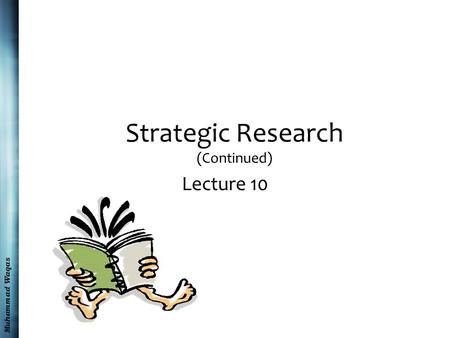 Muhammad Waqas Strategic Research (Continued) Lecture 10.