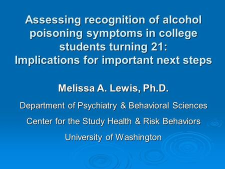 Melissa A. Lewis, Ph.D. Department of Psychiatry & Behavioral Sciences Center for the Study Health & Risk Behaviors University of Washington Assessing.