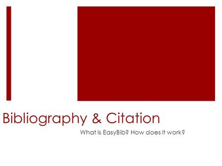 Bibliography & Citation What is EasyBib? How does it work?