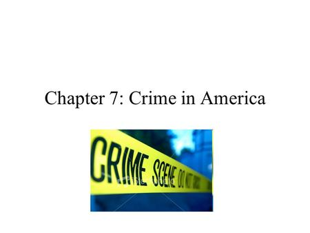 Chapter 7: Crime in America. The Nature of Crimes Crime: something one does or fails to do that is in violation of a law Crime rates are influenced by.