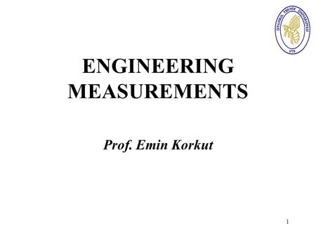 1 ENGINEERING MEASUREMENTS Prof. Emin Korkut. 2 Statistical Methods in Measurements.