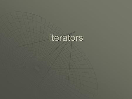 Iterators. Iterator  An iterator is any object that allows one to step through each element in a list (or, more generally, some collection).
