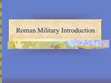 Roman Military Introduction. Infantry: Roman Footsoldiers pedites Uniform: issued by a quaestor (elected public office – treasurer, who was assigned to.