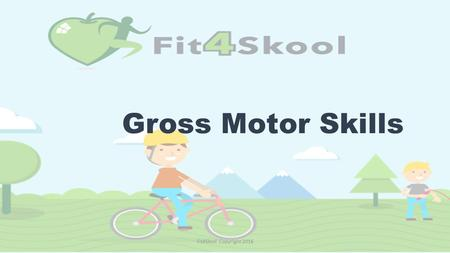 Gross Motor Skills Fit4Skool Copyright 2016. Introduction The aim of the following task cards is to support school teachers in the teaching of Physical.