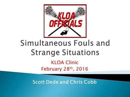 KLOA Clinic February 28 th, 2016 Scott Dede and Chris Cobb.