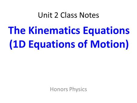 Unit 2 Class Notes Honors Physics The Kinematics Equations (1D Equations of Motion)
