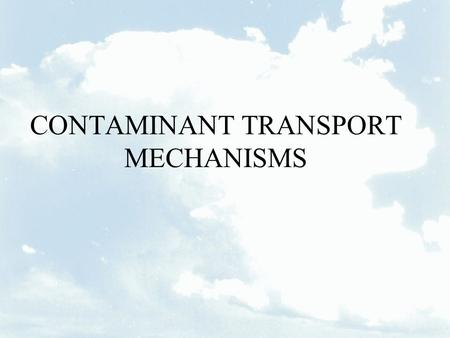 CONTAMINANT TRANSPORT MECHANISMS