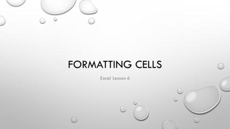 FORMATTING CELLS Excel Lesson 6. ALIGN CELLS Align means to position contents in a cell horizontally or vertically Text Orientation: used to rotate text.