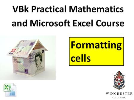 VBk Practical Mathematics and Microsoft Excel Course Formatting cells WINCHESTER COLLEGE.