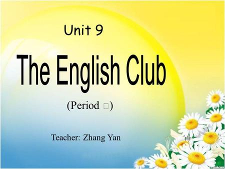 Teacher: Zhang Yan Unit 9 (Period Ⅲ ). Where is she/he from? Does she/he speak …? She/He's from … Yes, she/he does. No, she/he speaks …