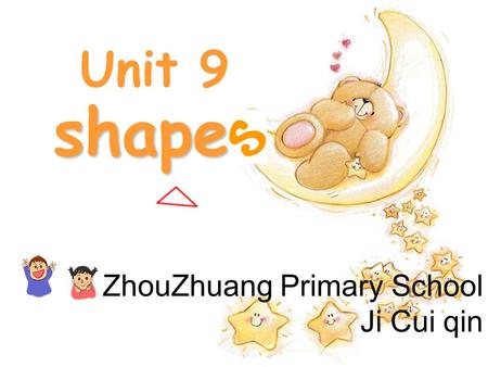 shape Unit 9 ZhouZhuang Primary School Ji Cui qin.